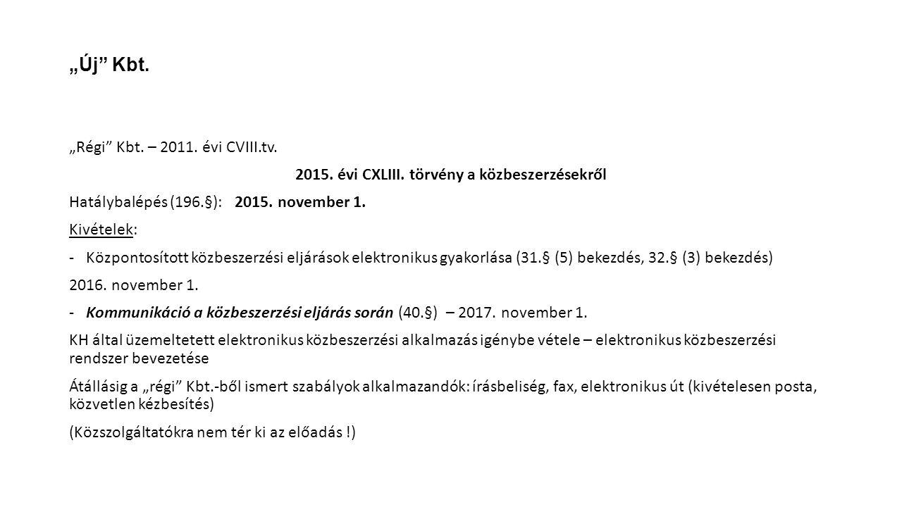 """""""Új"""" Kbt. """"Régi"""" Kbt. – 2011. évi CVIII.tv. 2015. évi CXLIII. törvény a közbeszerzésekről Hatálybalépés (196.§): 2015. november 1. Kivételek: -Központ"""