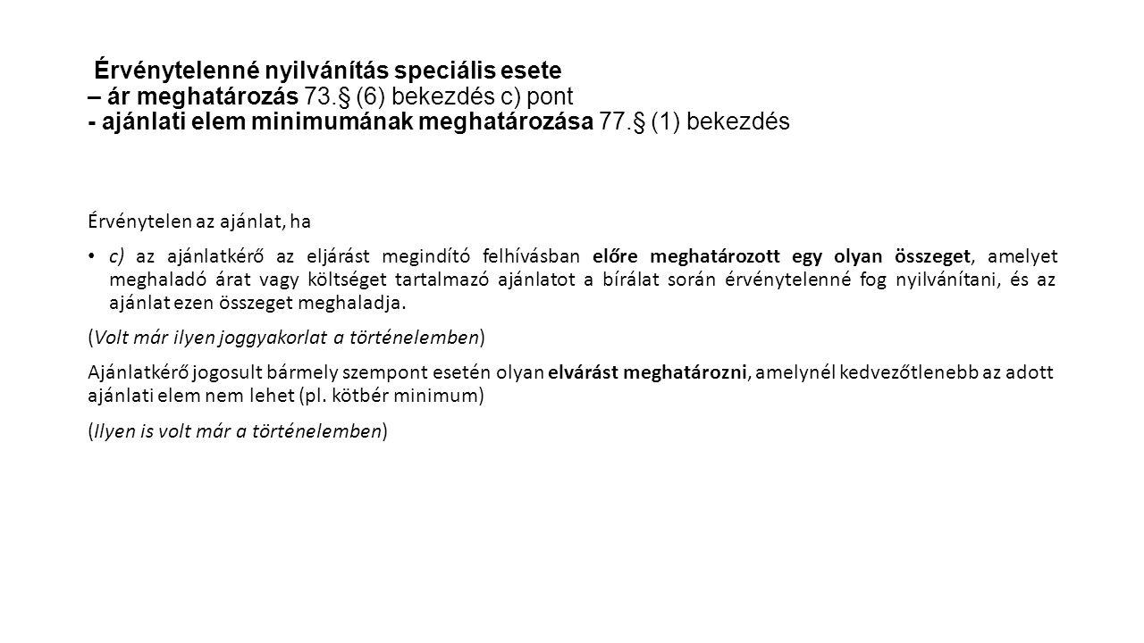Érvénytelenné nyilvánítás speciális esete – ár meghatározás 73.§ (6) bekezdés c) pont - ajánlati elem minimumának meghatározása 77.§ (1) bekezdés Érvé
