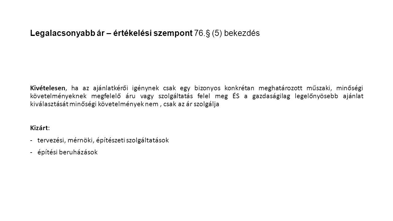 Legalacsonyabb ár – értékelési szempont 76.§ (5) bekezdés Kivételesen, ha az ajánlatkérői igénynek csak egy bizonyos konkrétan meghatározott műszaki,