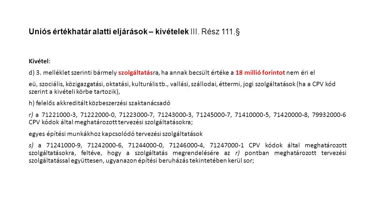 Uniós értékhatár alatti eljárások – kivételek III. Rész 111.§ Kivétel: d) 3. melléklet szerinti bármely szolgáltatásra, ha annak becsült értéke a 18 m
