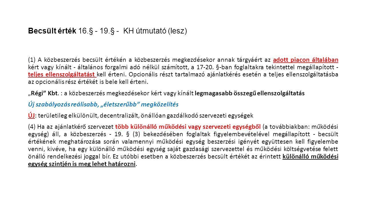 Becsült érték 16.§ - 19.§ - KH útmutató (lesz) (1) A közbeszerzés becsült értékén a közbeszerzés megkezdésekor annak tárgyáért az adott piacon általáb