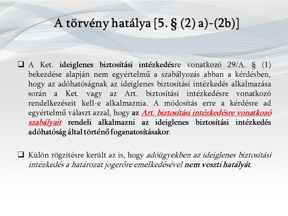 A törvény hatálya [5.§ (2) a)-(2b)]  A Ket. ideiglenes biztosítási intézkedésre vonatkozó 29/A.