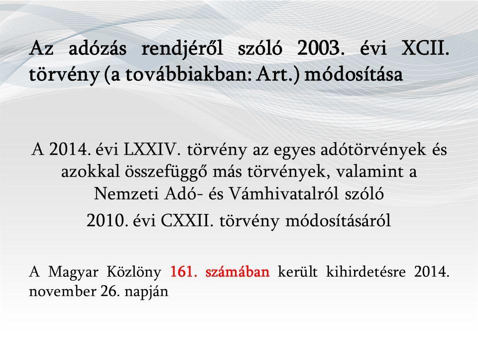 Az adózás rendjéről szóló 2003.évi XCII. törvény (a továbbiakban: Art.) módosítása A 2014.