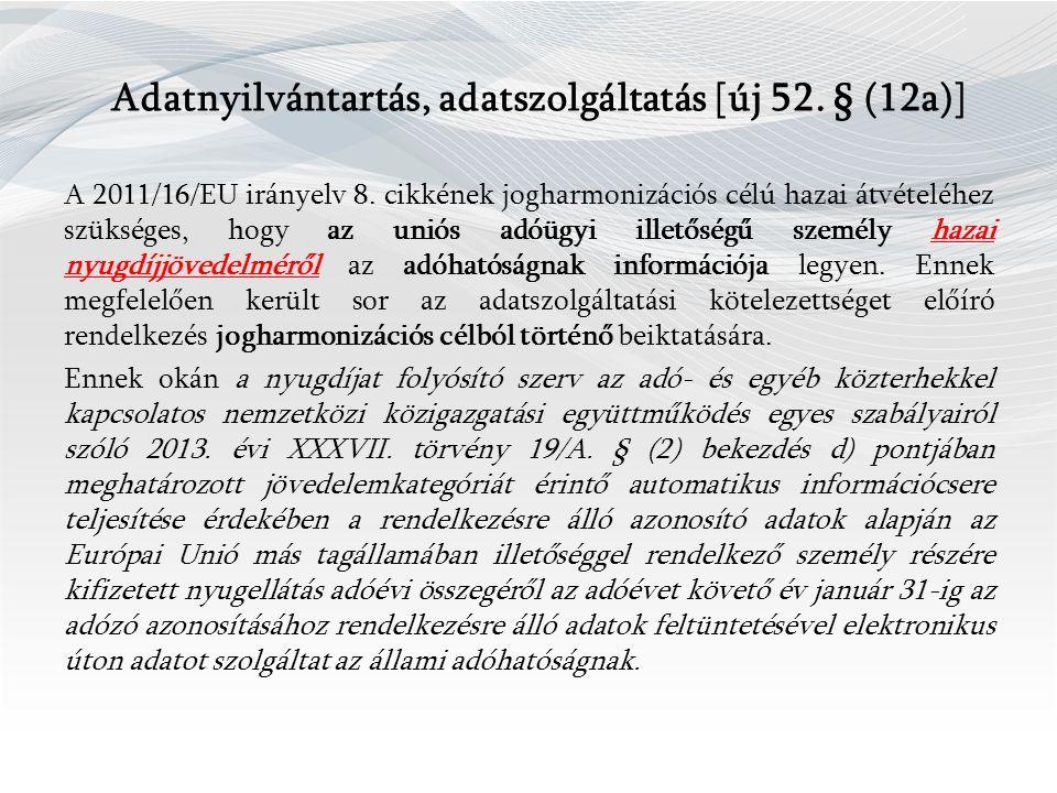 Adatnyilvántartás, adatszolgáltatás [új 52.§ (12a)] A 2011/16/EU irányelv 8.