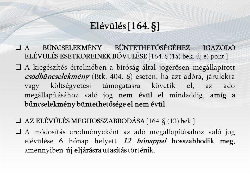 Elévülés [164. §]  A BŰNCSELEKMÉNY BÜNTETHETŐSÉGÉHEZ IGAZODÓ ELÉVÜLÉS ESETKÖREINEK BŐVÜLÉSE [164.