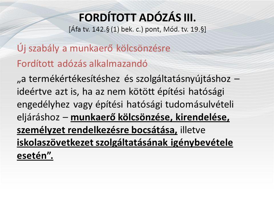 """FORDÍTOTT ADÓZÁS III. [Áfa tv. 142.§ (1) bek. c.) pont, Mód. tv. 19.§] Új szabály a munkaerő kölcsönzésre Fordított adózás alkalmazandó """"a termékérték"""