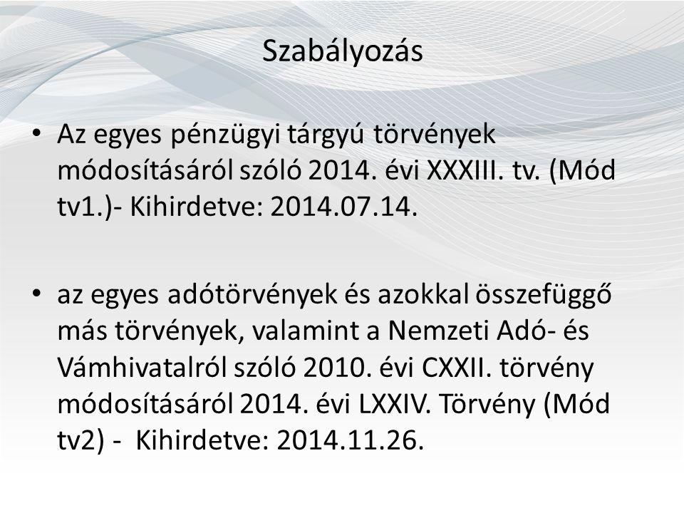 Szabályozás Az egyes pénzügyi tárgyú törvények módosításáról szóló 2014. évi XXXIII. tv. (Mód tv1.)- Kihirdetve: 2014.07.14. az egyes adótörvények és