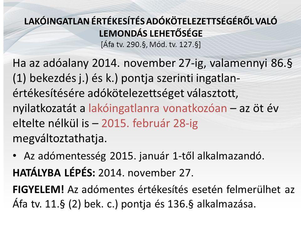 LAKÓINGATLAN ÉRTÉKESÍTÉS ADÓKÖTELEZETTSÉGÉRŐL VALÓ LEMONDÁS LEHETŐSÉGE [Áfa tv. 290.§, Mód. tv. 127.§] Ha az adóalany 2014. november 27-ig, valamennyi