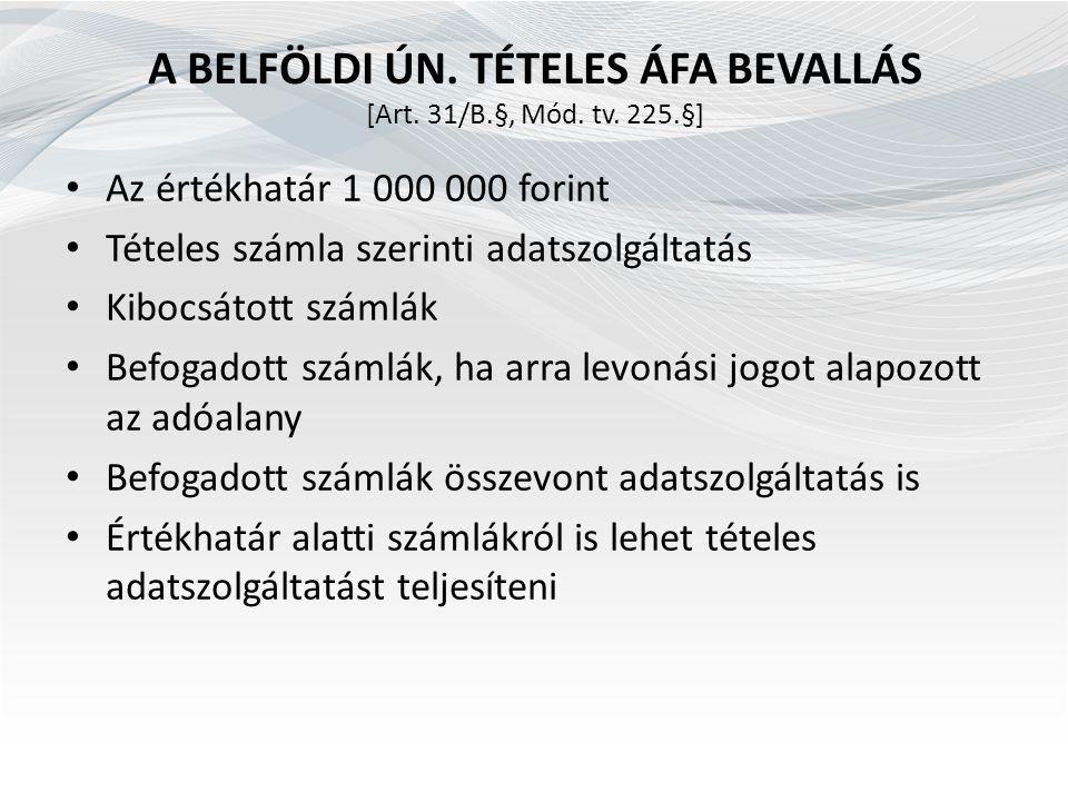 A BELFÖLDI ÚN. TÉTELES ÁFA BEVALLÁS [Art. 31/B.§, Mód. tv. 225.§] Az értékhatár 1 000 000 forint Tételes számla szerinti adatszolgáltatás Kibocsátott