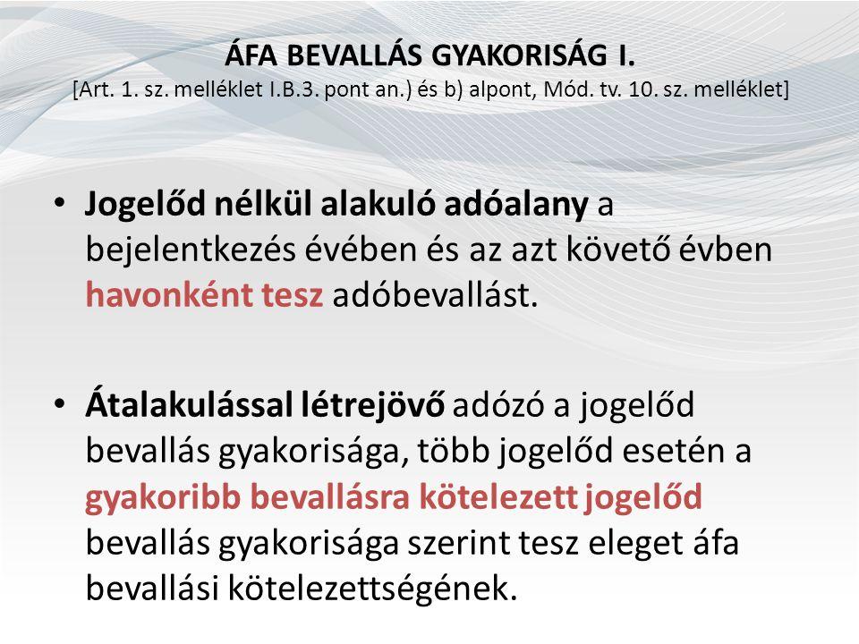 ÁFA BEVALLÁS GYAKORISÁG I. [Art. 1. sz. melléklet I.B.3. pont an.) és b) alpont, Mód. tv. 10. sz. melléklet] Jogelőd nélkül alakuló adóalany a bejelen