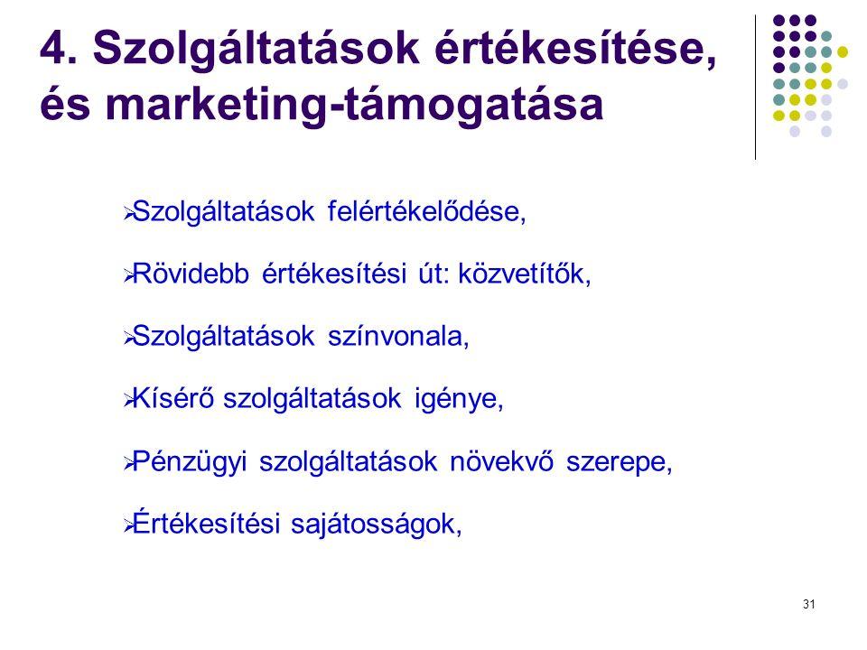 31 4. Szolgáltatások értékesítése, és marketing-támogatása  Szolgáltatások felértékelődése,  Rövidebb értékesítési út: közvetítők,  Szolgáltatások