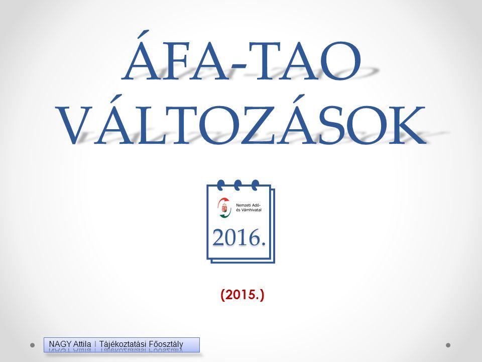 ÁFA-TAO VÁLTOZÁSOK ÁFA-TAO VÁLTOZÁSOK  (2015.) 2016.