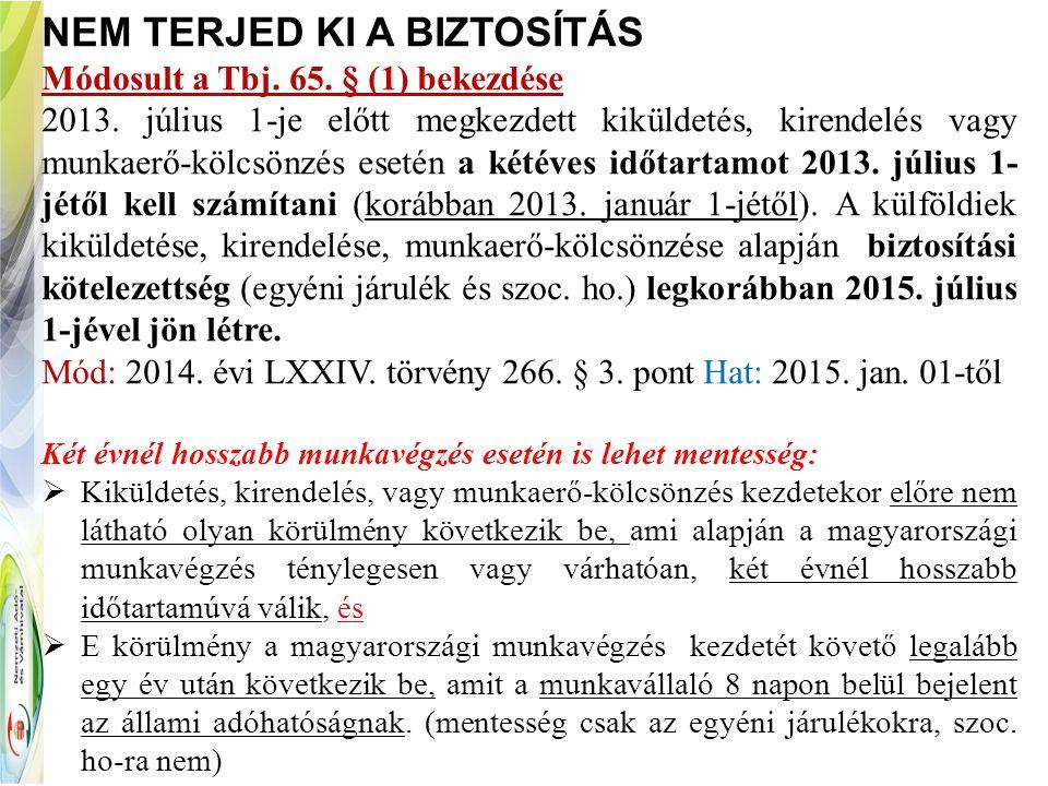 NEM TERJED KI A BIZTOSÍTÁS Módosult a Tbj. 65. § (1) bekezdése 2013. július 1-je előtt megkezdett kiküldetés, kirendelés vagy munkaerő-kölcsönzés eset