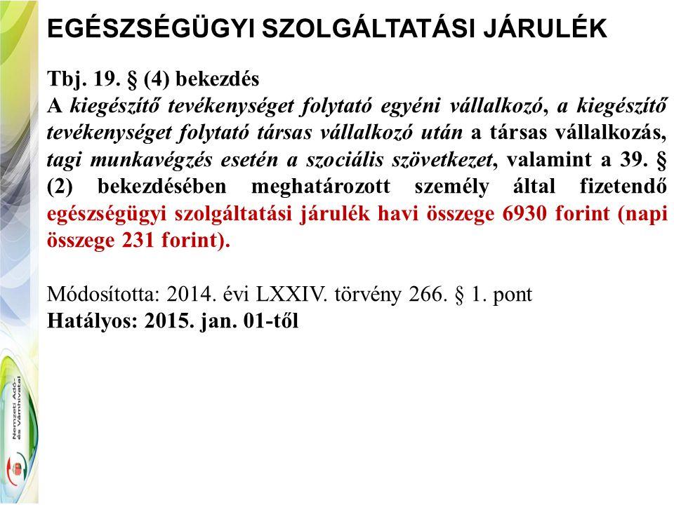 EGÉSZSÉGÜGYI SZOLGÁLTATÁSI JÁRULÉK Tbj. 19. § (4) bekezdés A kiegészítő tevékenységet folytató egyéni vállalkozó, a kiegészítő tevékenységet folytató