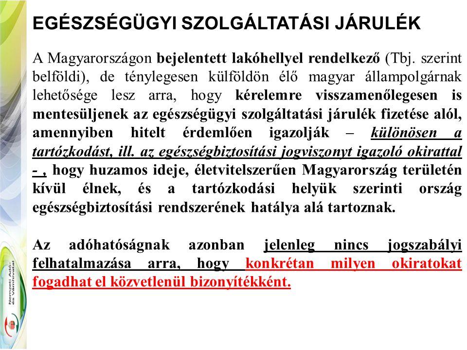 EGÉSZSÉGÜGYI SZOLGÁLTATÁSI JÁRULÉK A Magyarországon bejelentett lakóhellyel rendelkező (Tbj. szerint belföldi), de ténylegesen külföldön élő magyar ál