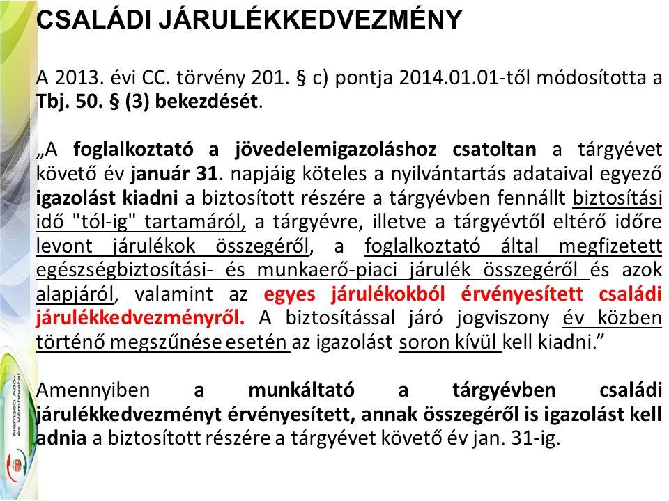 """CSALÁDI JÁRULÉKKEDVEZMÉNY A 2013. évi CC. törvény 201. § c) pontja 2014.01.01-től módosította a Tbj. 50. § (3) bekezdését. """"A foglalkoztató a jövedele"""