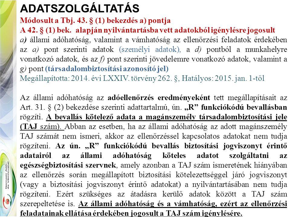 ADATSZOLGÁLTATÁS Módosult a Tbj. 43. § (1) bekezdés a) pontja A 42. § (1) bek. alapján nyilvántartásba vett adatokból igénylésre jogosult a) állami ad