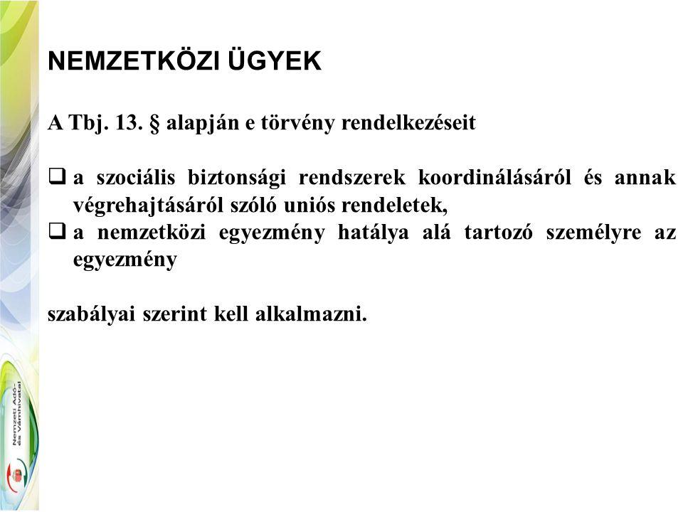 NEMZETKÖZI ÜGYEK A Tbj. 13. § alapján e törvény rendelkezéseit  a szociális biztonsági rendszerek koordinálásáról és annak végrehajtásáról szóló unió