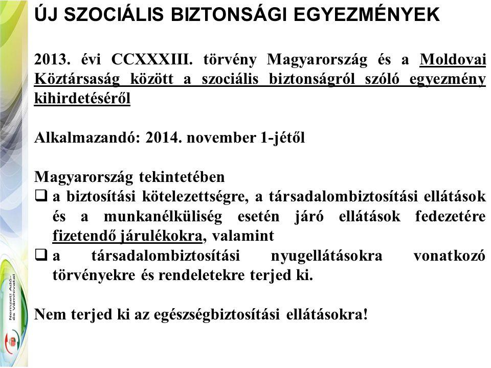 ÚJ SZOCIÁLIS BIZTONSÁGI EGYEZMÉNYEK 2013. évi CCXXXIII. törvény Magyarország és a Moldovai Köztársaság között a szociális biztonságról szóló egyezmény