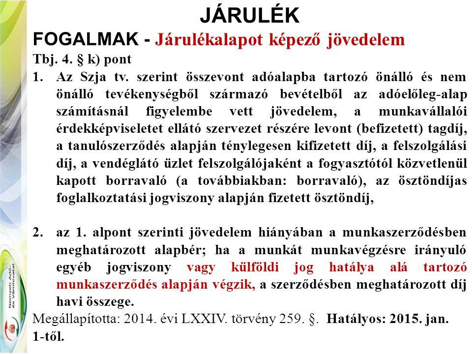 JÁRULÉK FOGALMAK - Járulékalapot képező jövedelem Tbj. 4. § k) pont 1.Az Szja tv. szerint összevont adóalapba tartozó önálló és nem önálló tevékenység