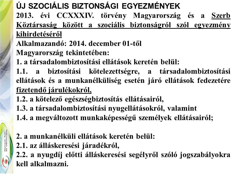 ÚJ SZOCIÁLIS BIZTONSÁGI EGYEZMÉNYEK 2013. évi CCXXXIV. törvény Magyarország és a Szerb Köztársaság között a szociális biztonságról szól egyezmény kihi