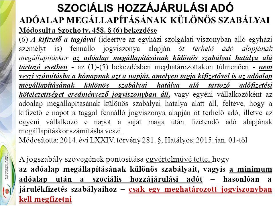 SZOCIÁLIS HOZZÁJÁRULÁSI ADÓ ADÓALAP MEGÁLLAPÍTÁSÁNAK KÜLÖNÖS SZABÁLYAI Módosult a Szocho tv. 458. § (6) bekezdése (6) A kifizető a tagjával (ideértve