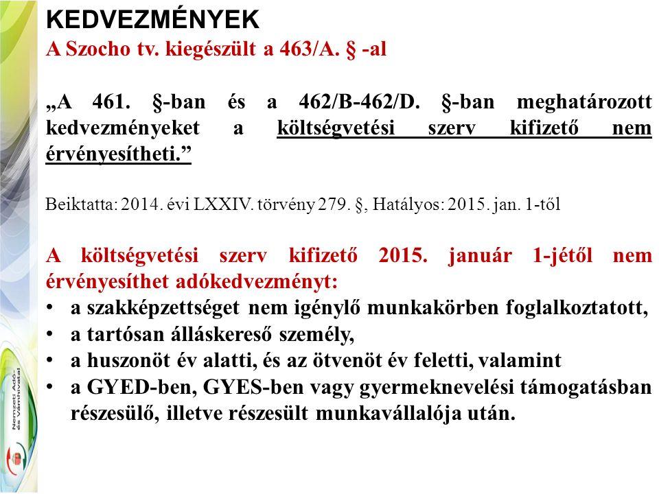 """KEDVEZMÉNYEK A Szocho tv. kiegészült a 463/A. § -al """"A 461. §-ban és a 462/B-462/D. §-ban meghatározott kedvezményeket a költségvetési szerv kifizető"""