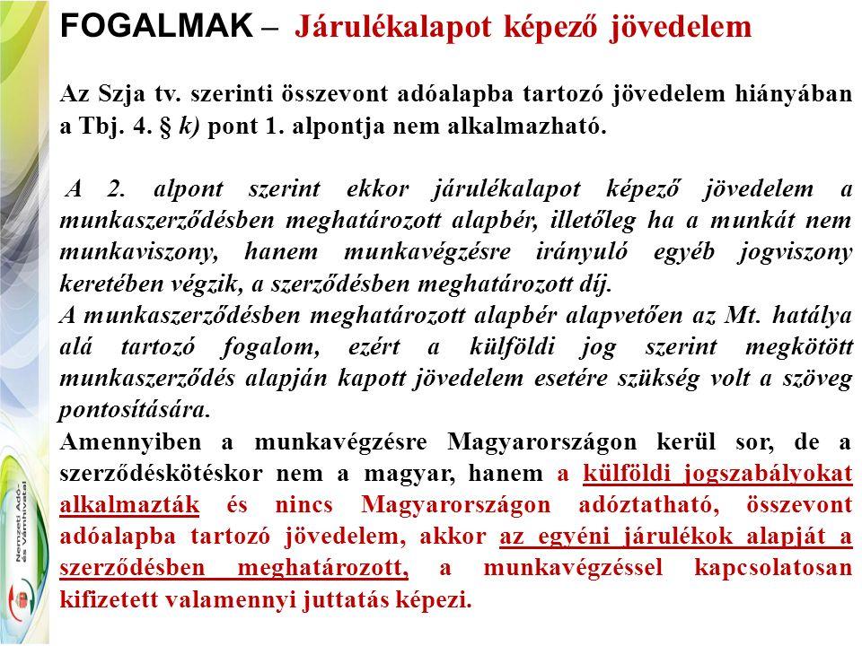 FOGALMAK – Járulékalapot képező jövedelem Az Szja tv. szerinti összevont adóalapba tartozó jövedelem hiányában a Tbj. 4. § k) pont 1. alpontja nem alk