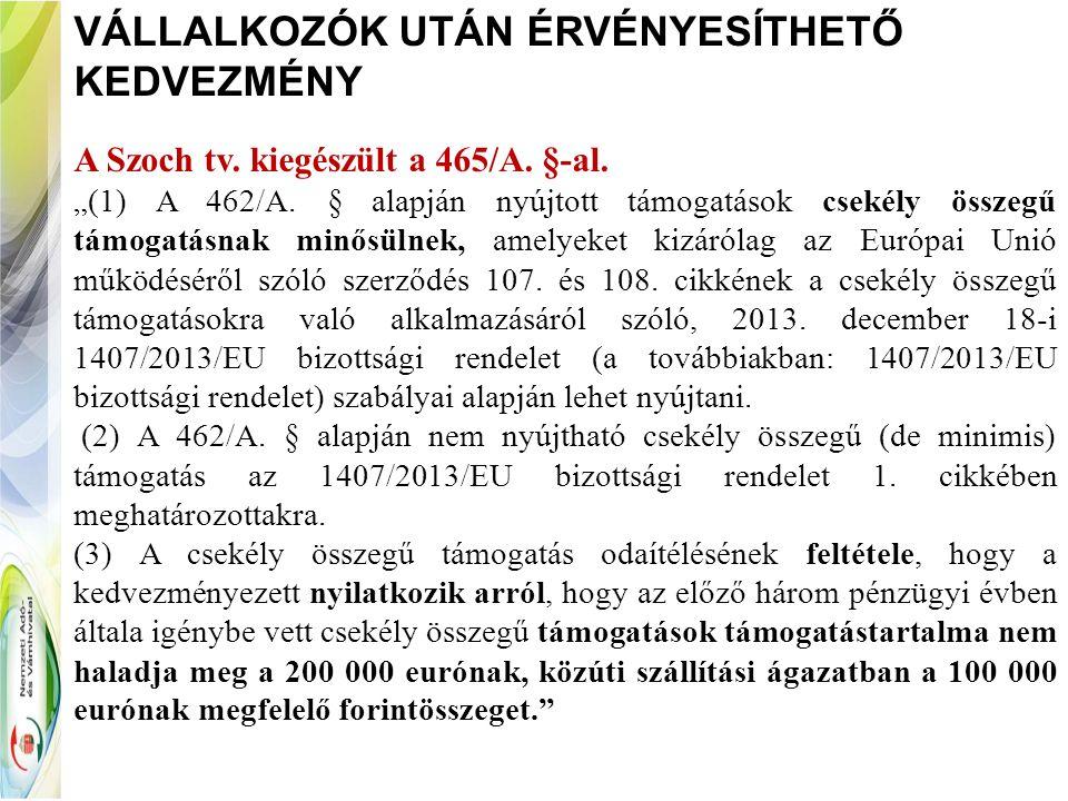 """VÁLLALKOZÓK UTÁN ÉRVÉNYESÍTHETŐ KEDVEZMÉNY A Szoch tv. kiegészült a 465/A. §-al. """"(1) A 462/A. § alapján nyújtott támogatások csekély összegű támogatá"""
