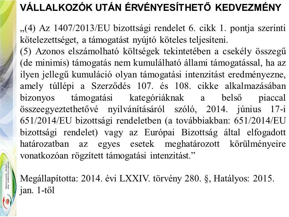 """VÁLLALKOZÓK UTÁN ÉRVÉNYESÍTHETŐ KEDVEZMÉNY """"(4) Az 1407/2013/EU bizottsági rendelet 6. cikk 1. pontja szerinti kötelezettséget, a támogatást nyújtó kö"""