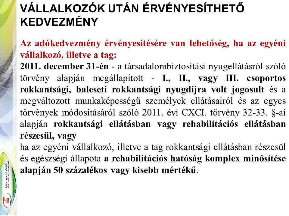 VÁLLALKOZÓK UTÁN ÉRVÉNYESÍTHETŐ KEDVEZMÉNY Az adókedvezmény érvényesítésére van lehetőség, ha az egyéni vállalkozó, illetve a tag: 2011. december 31-é
