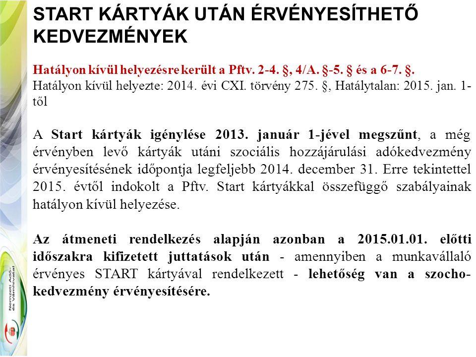 START KÁRTYÁK UTÁN ÉRVÉNYESÍTHETŐ KEDVEZMÉNYEK Hatályon kívül helyezésre került a Pftv. 2-4. §, 4/A. §-5. § és a 6-7. §. Hatályon kívül helyezte: 2014