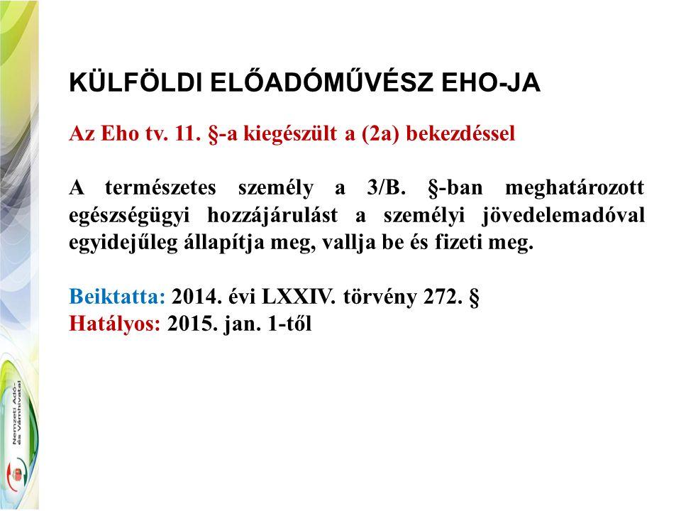 KÜLFÖLDI ELŐADÓMŰVÉSZ EHO-JA Az Eho tv. 11. §-a kiegészült a (2a) bekezdéssel A természetes személy a 3/B. §-ban meghatározott egészségügyi hozzájárul