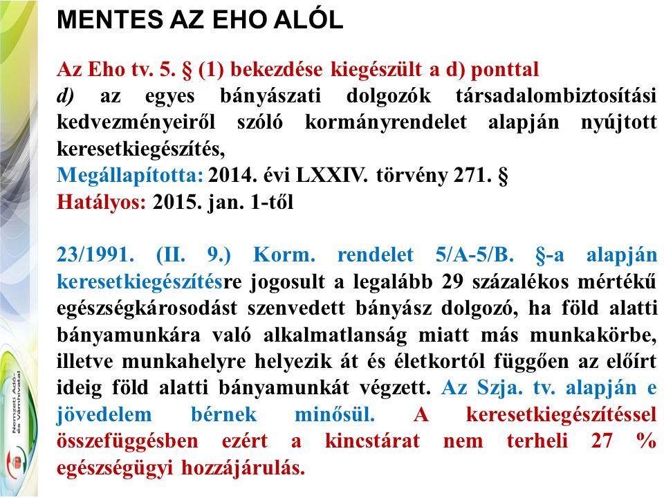 MENTES AZ EHO ALÓL Az Eho tv. 5. § (1) bekezdése kiegészült a d) ponttal d) az egyes bányászati dolgozók társadalombiztosítási kedvezményeiről szóló k