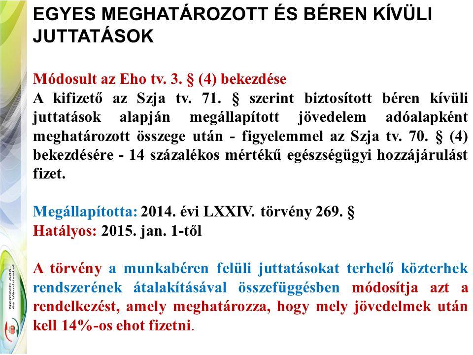 EGYES MEGHATÁROZOTT ÉS BÉREN KÍVÜLI JUTTATÁSOK Módosult az Eho tv. 3. § (4) bekezdése A kifizető az Szja tv. 71. § szerint biztosított béren kívüli ju