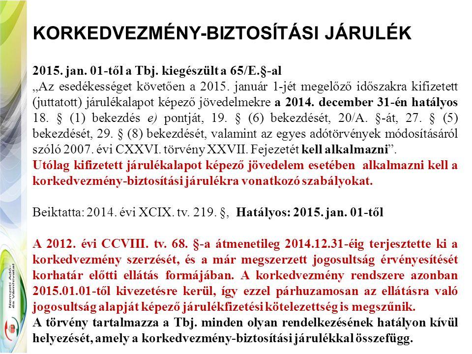 """KORKEDVEZMÉNY-BIZTOSÍTÁSI JÁRULÉK 2015. jan. 01-től a Tbj. kiegészült a 65/E.§-al """"Az esedékességet követően a 2015. január 1-jét megelőző időszakra k"""