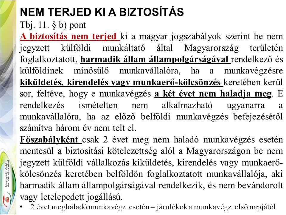 NEM TERJED KI A BIZTOSÍTÁS Tbj. 11. § b) pont A biztosítás nem terjed ki a magyar jogszabályok szerint be nem jegyzett külföldi munkáltató által Magya