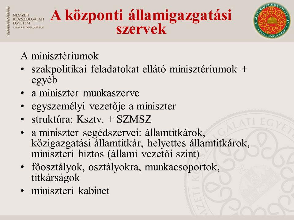 A minisztériumok szakpolitikai feladatokat ellátó minisztériumok + egyéb a miniszter munkaszerve egyszemélyi vezetője a miniszter struktúra: Ksztv.