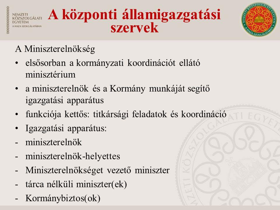 A Miniszterelnökség elsősorban a kormányzati koordinációt ellátó minisztérium a miniszterelnök és a Kormány munkáját segítő igazgatási apparátus funkciója kettős: titkársági feladatok és koordináció Igazgatási apparátus: -miniszterelnök -miniszterelnök-helyettes -Miniszterelnökséget vezető miniszter -tárca nélküli miniszter(ek) -Kormánybiztos(ok) A központi államigazgatási szervek