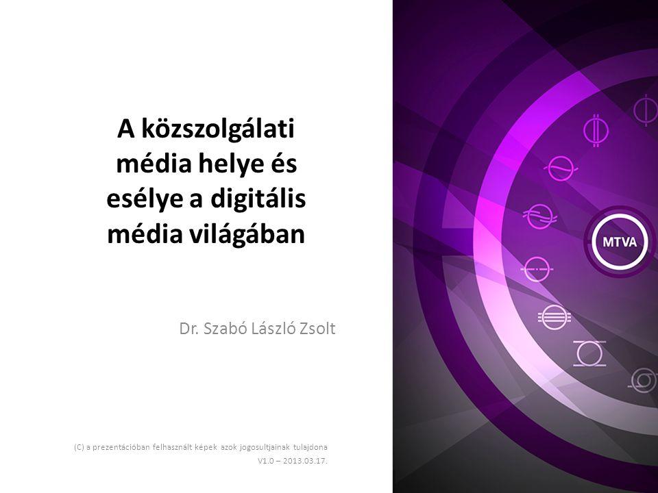 A közszolgálati média helye és esélye a digitális média világában (C) a prezentációban felhasznált képek azok jogosultjainak tulajdona V1.0 – 2013.03.17.