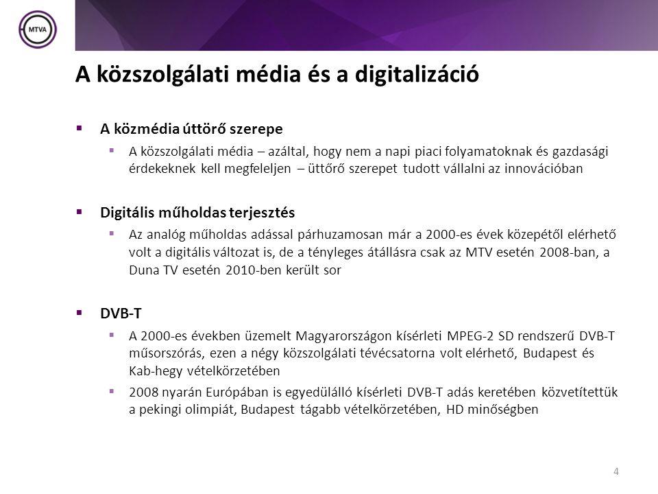 A közszolgálati média és a digitalizáció  A közmédia úttörő szerepe  A közszolgálati média – azáltal, hogy nem a napi piaci folyamatoknak és gazdasági érdekeknek kell megfeleljen – üttőrő szerepet tudott vállalni az innovációban  Digitális műholdas terjesztés  Az analóg műholdas adással párhuzamosan már a 2000-es évek közepétől elérhető volt a digitális változat is, de a tényleges átállásra csak az MTV esetén 2008-ban, a Duna TV esetén 2010-ben került sor  DVB-T  A 2000-es években üzemelt Magyarországon kísérleti MPEG-2 SD rendszerű DVB-T műsorszórás, ezen a négy közszolgálati tévécsatorna volt elérhető, Budapest és Kab-hegy vételkörzetében  2008 nyarán Európában is egyedülálló kísérleti DVB-T adás keretében közvetítettük a pekingi olimpiát, Budapest tágabb vételkörzetében, HD minőségben 4