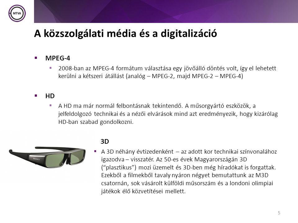 A közszolgálati média és a digitalizáció  MPEG-4  2008-ban az MPEG-4 formátum választása egy jövőálló döntés volt, így el lehetett kerülni a kétszeri átállást (analóg – MPEG-2, majd MPEG-2 – MPEG-4)  HD  A HD ma már normál felbontásnak tekintendő.