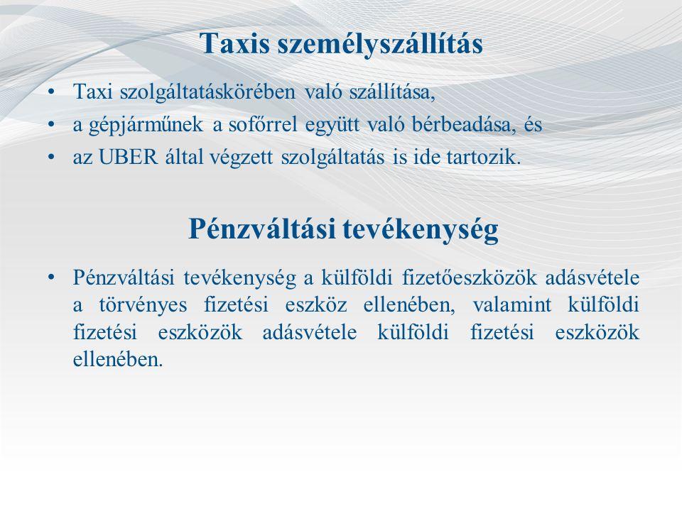 Taxis személyszállítás Taxi szolgáltatáskörében való szállítása, a gépjárműnek a sofőrrel együtt való bérbeadása, és az UBER által végzett szolgáltatás is ide tartozik.