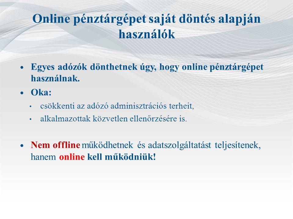 Online pénztárgépet saját döntés alapján használók Egyes adózók dönthetnek úgy, hogy online pénztárgépet használnak.