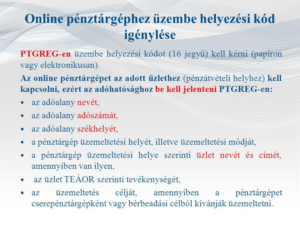Online pénztárgéphez üzembe helyezési kód igénylése PTGREG-en üzembe helyezési kódot (16 jegyű) kell kérni (papíron vagy elektronikusan).
