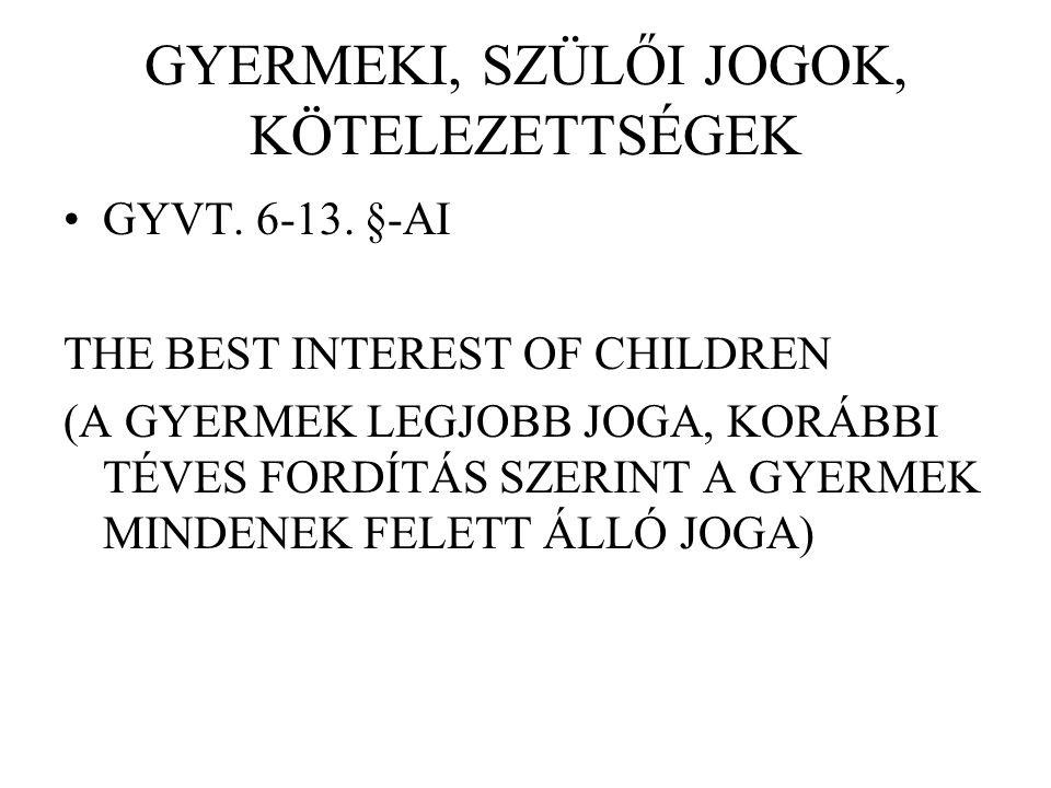 GYERMEKI, SZÜLŐI JOGOK, KÖTELEZETTSÉGEK GYVT. 6-13.