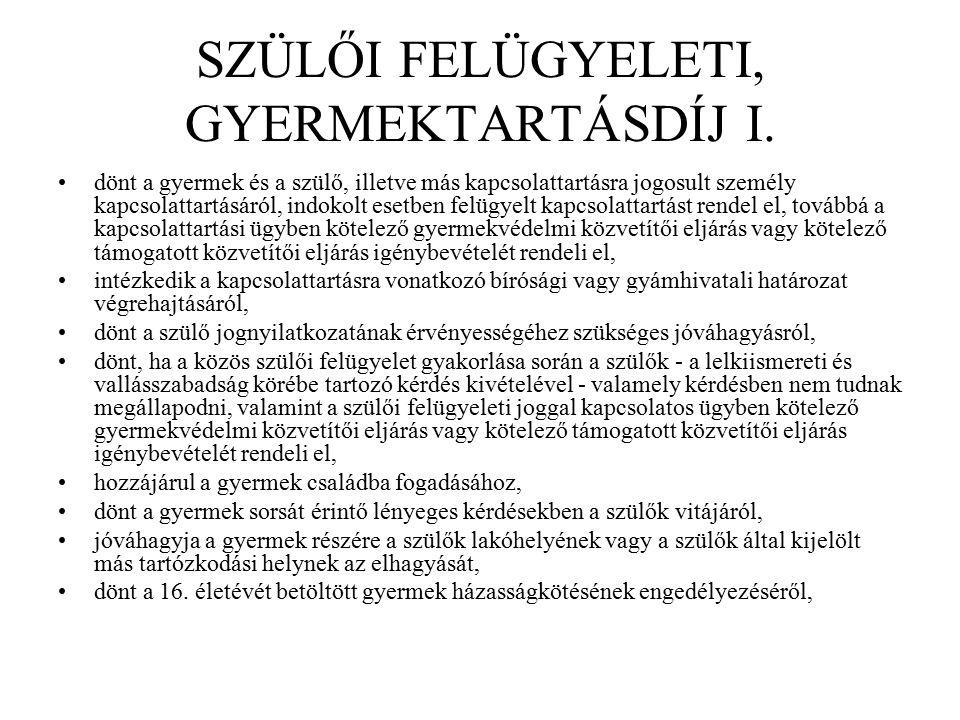 SZÜLŐI FELÜGYELETI, GYERMEKTARTÁSDÍJ I.