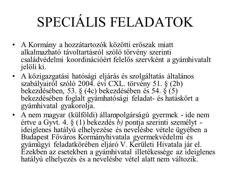 SPECIÁLIS FELADATOK A Kormány a hozzátartozók közötti erőszak miatt alkalmazható távoltartásról szóló törvény szerinti családvédelmi koordinációért felelős szervként a gyámhivatalt jelöli ki.