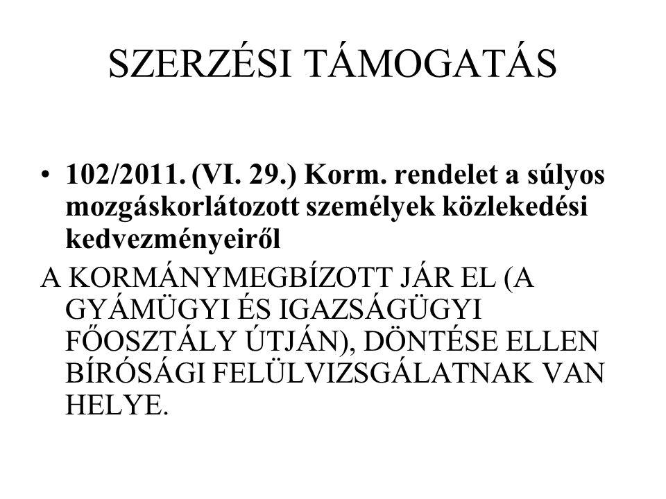 SZERZÉSI TÁMOGATÁS 102/2011. (VI. 29.) Korm. rendelet a súlyos mozgáskorlátozott személyek közlekedési kedvezményeiről A KORMÁNYMEGBÍZOTT JÁR EL (A GY