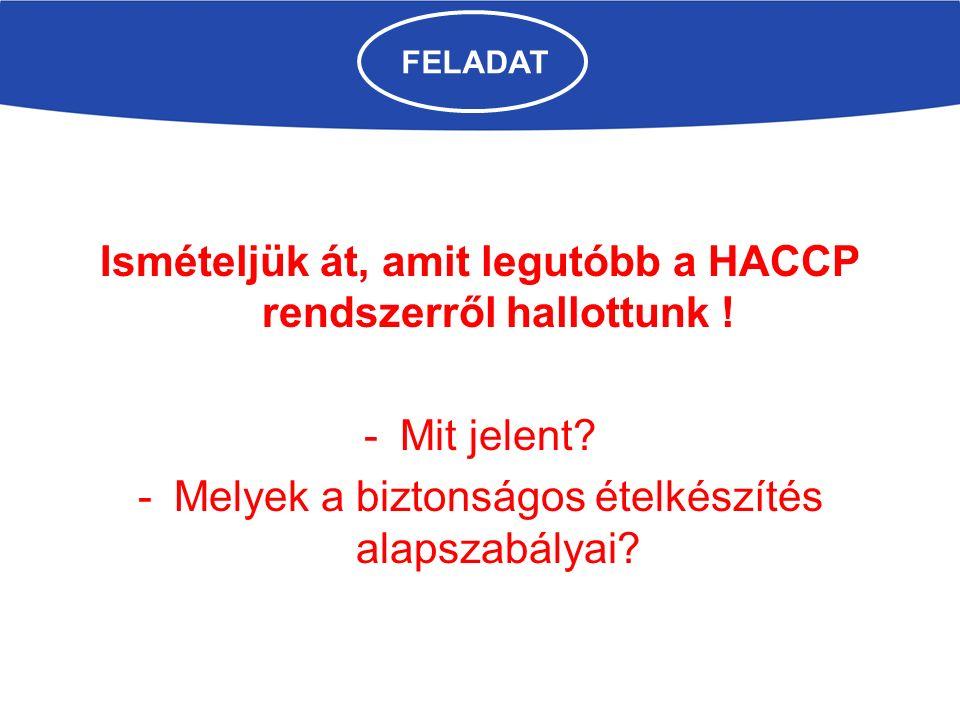 FELADAT Ismételjük át, amit legutóbb a HACCP rendszerről hallottunk .